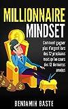 Millionnaire Mindset : Comment gagner plus d'argent lors des 12 prochains mois qu'au cours des 12 dernières années: (BONUS : INCLUS 1 HEURE DE FORMATION OFFERTE)