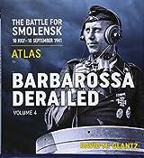 Barbarossa Derailed: Volume 4: The Battle for Smolensk 10 July-10 September 1941 Volume 4 - Atlas