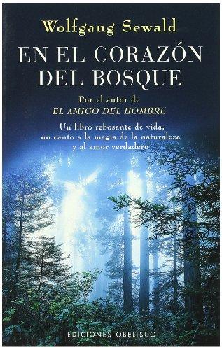 En el corazón del bosque : un libro rebosante de vida, un canto a la magia de la naturaleza y al amor verdadero