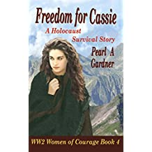 Freedom for Cassie: A Holocaust Survival Story (WW2 Women of Courage Book 4)