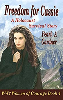 Freedom for Cassie: A Holocaust Survival Story (WW2 Women of Courage Book 4) by [Gardner, Pearl A]