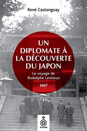 Un Diplomate a la Découverte du Japon. le Voyage de Rodolphe Lemi par Castonguay Rene