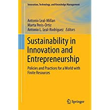Sustainability in Innovation and Entrepreneurship: Policies and Practices for a World with Finite Resources (Innovation, Technology, and Knowledge Management)