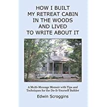 [(How I Built My Retreat Cabin in the Woods and Lived to Write about It : A Multi-Message Memoir with Tips & Techniques for the Do-It-Yourself Builder)] [By (author) Edwin Scroggins] published on (October, 2008)