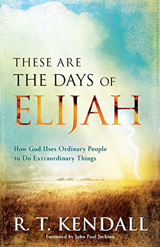 These Are the Days of Elijah: How God Uses Ordinary People to Do Extraordinary Things por R. T. Kendall