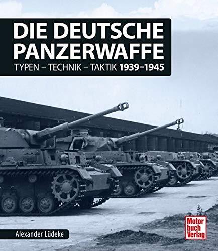 Die deutsche Panzerwaffe: Typen-Technik-Taktik 1939-1945