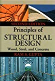 [(Principles of Structural Design : Wood, Steel, and Concrete)] [By (author) Ram S. Gupta] published on (May, 2014)