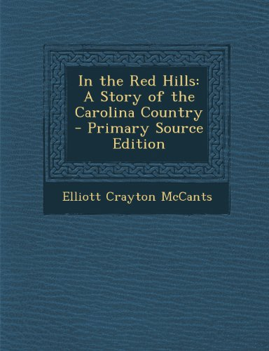 In the Red Hills: A Story of the Carolina Country - Primary Source Edition