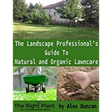 The Landscape Professional's Guide To Natural And Organic Lawncare (English Edition)