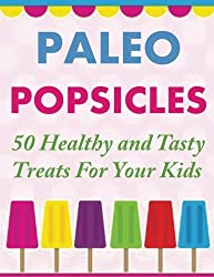 Paleo Popsicles: 50 Healthy and Tasty Treats For Your Kids by Susan Q Gerald (2014-07-12)
