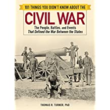 101 Things You Didn't Know about the Civil War: The People, Battles, and Events That Defined the War Between the States (English Edition)