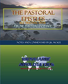 The Pastoral Epistles for the Practical Messianic (English Edition) de [McKee, J.K.]