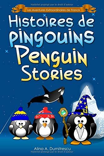 Histoires de pingouins Penguin Stories: Livre d'images bilingue Français-Anglais pour enfants, Children's Bilingual Picture Book French-English par Alina A. Dumitrescu
