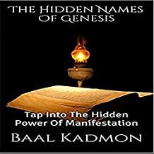 The Hidden Names of Genesis: Tap into the Hidden Power of Manifestation