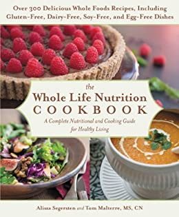 The Whole Life Nutrition Cookbook: Over 300 Delicious Whole Foods Recipes, Including Gluten-Free, Dairy-Free, Soy-Free, and Egg-Free Dishes (English Edition) par [Malterre, Tom, Segersten, Alissa]