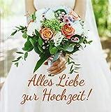 Alles Liebe zur Hochzeit!: Geschenkbuch als Geschenk zur Hochzeit.