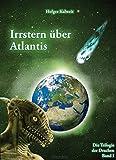 Irrstern über Atlantis: 1222 v - Chr - versenkt der Komet Phaéthon Atlantis in der Nordsee - Flucht der Nord/ weißen Völker ins Mittelmeer und glanzvoller Neuanfang in Griechenland - Holger Kalweit