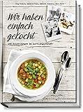 Wir haben einfach gekocht: 100 Erinnerungen an Lieblingsrezepte - Jörg Reuter, Manuela Rehn, Cathrin Brandes