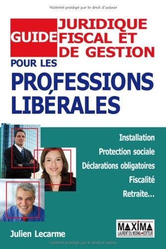 Guide juridique, fiscal et de gestion pour les professions libérales par Julien Lecarme