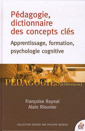 Pédagogie, dictionnaire des concepts clés : Apprentissage, formation, psychologie cognitive par Alain Rieunier, Françoise Raynal