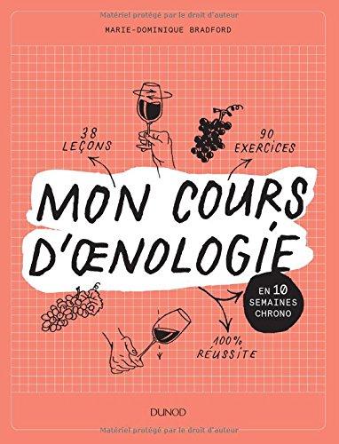 Mon cours d'oenologie - En 10 semaines chrono par Marie-Dominique Bradford