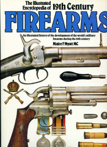 The Illustrated Encyclopaedia of 19th Century Firearms: An Illustrated History of the Development of the World's Military Firearms During the 19th Century
