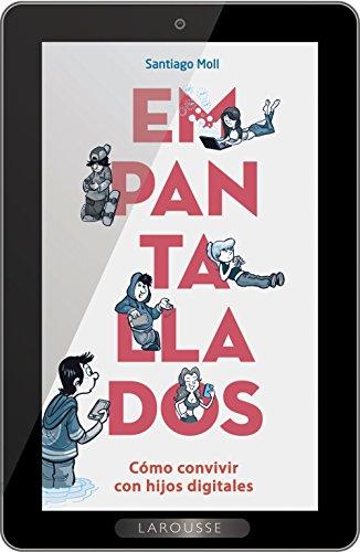 Empantallados: Cómo convivir con hijos digitales (Larousse - Libros Ilustrados/ Prácticos - Vida Saludable) por Santiago Moll Vaquer