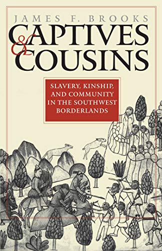 Captives and Cousins: Slavery, Kinship, and Community in the Southwest Borderlands (Published by the Omohundro Institute of Early American History and ... of North Carolina Press) (English Edition)