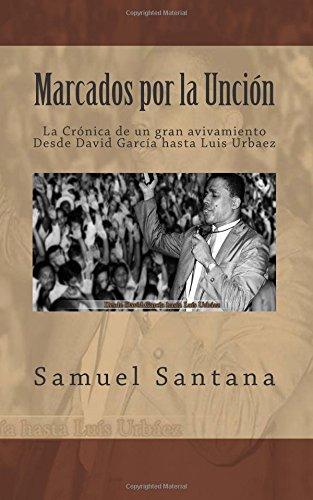 Marcados por la Unción: La crónica de un gran avivamiento desde David García hasta Luis Urbaez