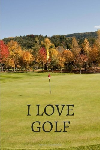 I Love Golf: Journal notebook, 6 x 9 inches, Lined pages por Royal Journals