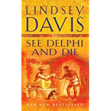 See Delphi And Die: (Falco 17) by Lindsey Davis (2006-06-01)