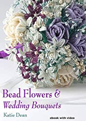 Bead Flowers & Wedding Bouquets by Katie Dean (2012-12-05)