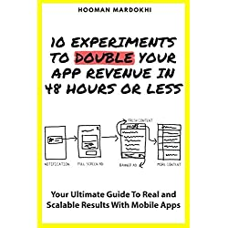 10 Experiments To Double Your App's Revenue in 48 Hours: The Complete Guide To Boost Your Mobile App's Revenue and Downloads Fast