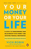 Your Money or Your Life: 9 Steps to Transforming Your Relationship with Money and Achieving Financial Independence: Fully Revised and Updated for 2018 (English Edition)
