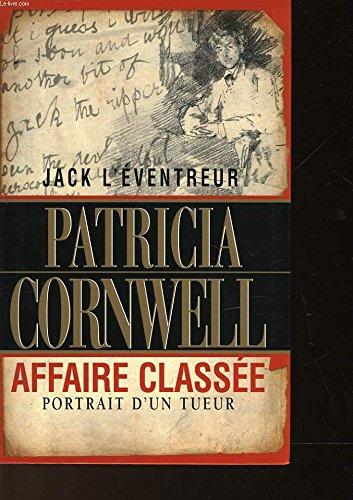 Jack l'éventreur, affaire classée : Portrait d'un tueur par Patricia Cornwell