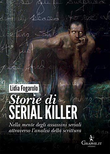 Storie di serial killer. Nella mente degli assassini seriali attraverso l'analisi della scrittura
