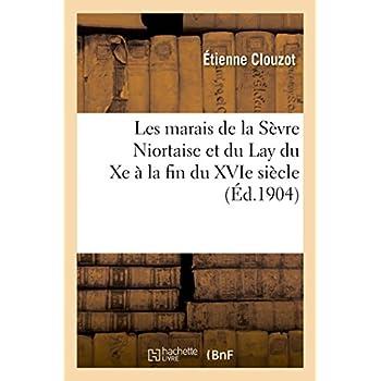 Les marais de la Sèvre Niortaise et du Lay du Xe à la fin du XVIe siècle