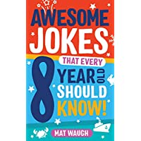 Awesome Jokes That Every 8 Year Old Should Know!: Hundreds of rib ticklers, tongue twisters and side splitters (Awesome Jokes for Kids Book 4)
