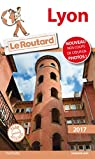 Guide du routard. Lyon. 2017 par Guide du Routard