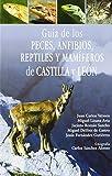 Guia de los peces, anfibios, reptiles y mamiferos de Castilla y León