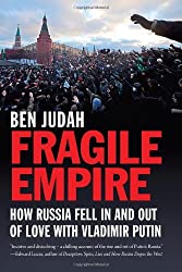 Fragile Empire: How Russia Fell In and Out of Love with Vladimir Putin by Ben Judah (2013-06-18)