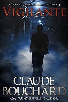 Vigilante: A Vigilante Series crime thriller (English Edition) di [Bouchard, Claude]