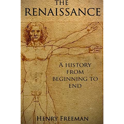 The Renaissance: A History From Beginning to End (Leonardo Da Vinci, Michelangelo, Theresa of Avila, William Shakespeare, Martin Luther, Johannes