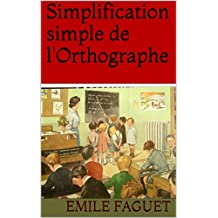 Simplification simple de l'Orthographe (French Edition)