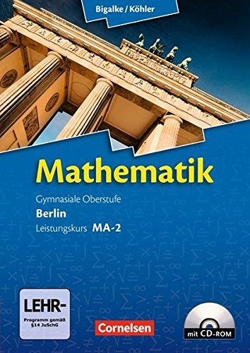 Bigalke/Köhler: Mathematik - Berlin - Ausgabe 2010: Leistungskurs 2. Halbjahr - Band MA-2: Schülerbuch mit CD-ROM Mathematik 2010