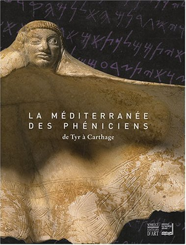 La Méditerranée des Phéniciens : De Tyr à Carthage par Badr-Eddine Arodaky