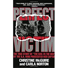 """Perfect Victim: The True Story of """"The Girl in the Box"""" by the D.A. That Prosecuted Her Captor"""