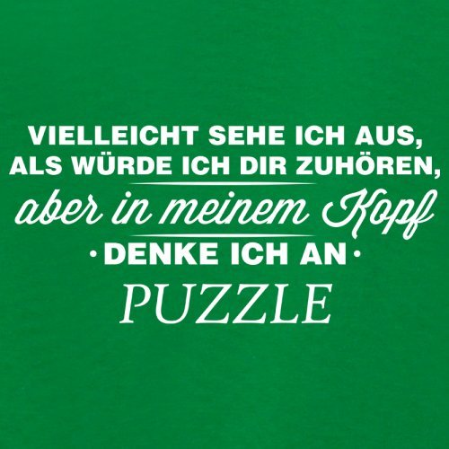 Vielleicht sehe ich aus als würde ich dir zuhören aber in meinem Kopf denke ich an Puzzle - Damen T-Shirt - 14 Farben Grün