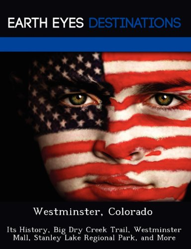 Westminster, Colorado: Its History, Big Dry Creek Trail, Westminster Mall, Stanley Lake Regional Park, and More