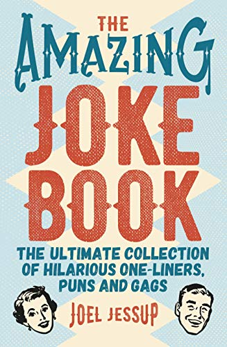 The Amazing Joke Book: The Ultimate Collection of Hilarious One-Liners, Puns and Gags